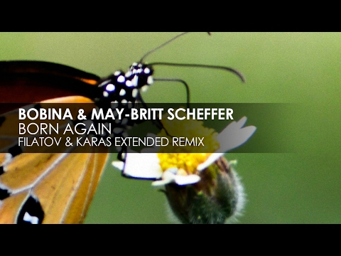Bobina & May-Britt Scheffer - Born Again (Filatov & Karas Extended Remix)