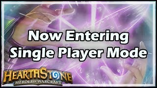 [Hearthstone] Now Entering Single Player Mode