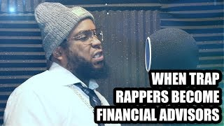 WHEN TRAP RAPPERS BECOME FINANCIAL ADVISORS