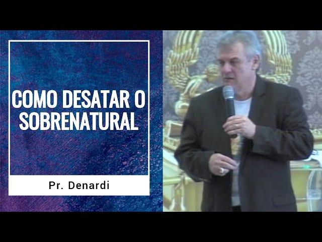 Escola Como Desatar o Sobrenatural - Pr. Denardi - Ministério Intimo do Pai