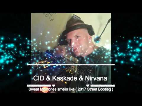 CID & Kaskade & Nirvana - Sweat Memories Smelis Like ( 2017 Street Bootleg )