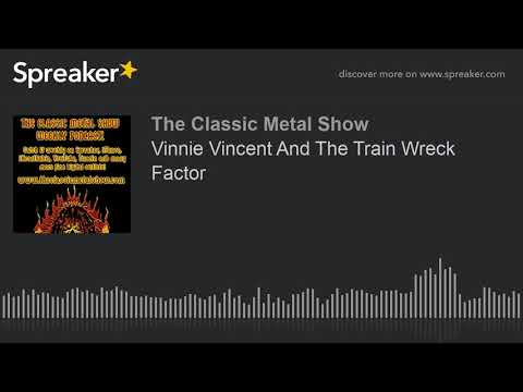 Vinnie Vincent And The Train Wreck Factor