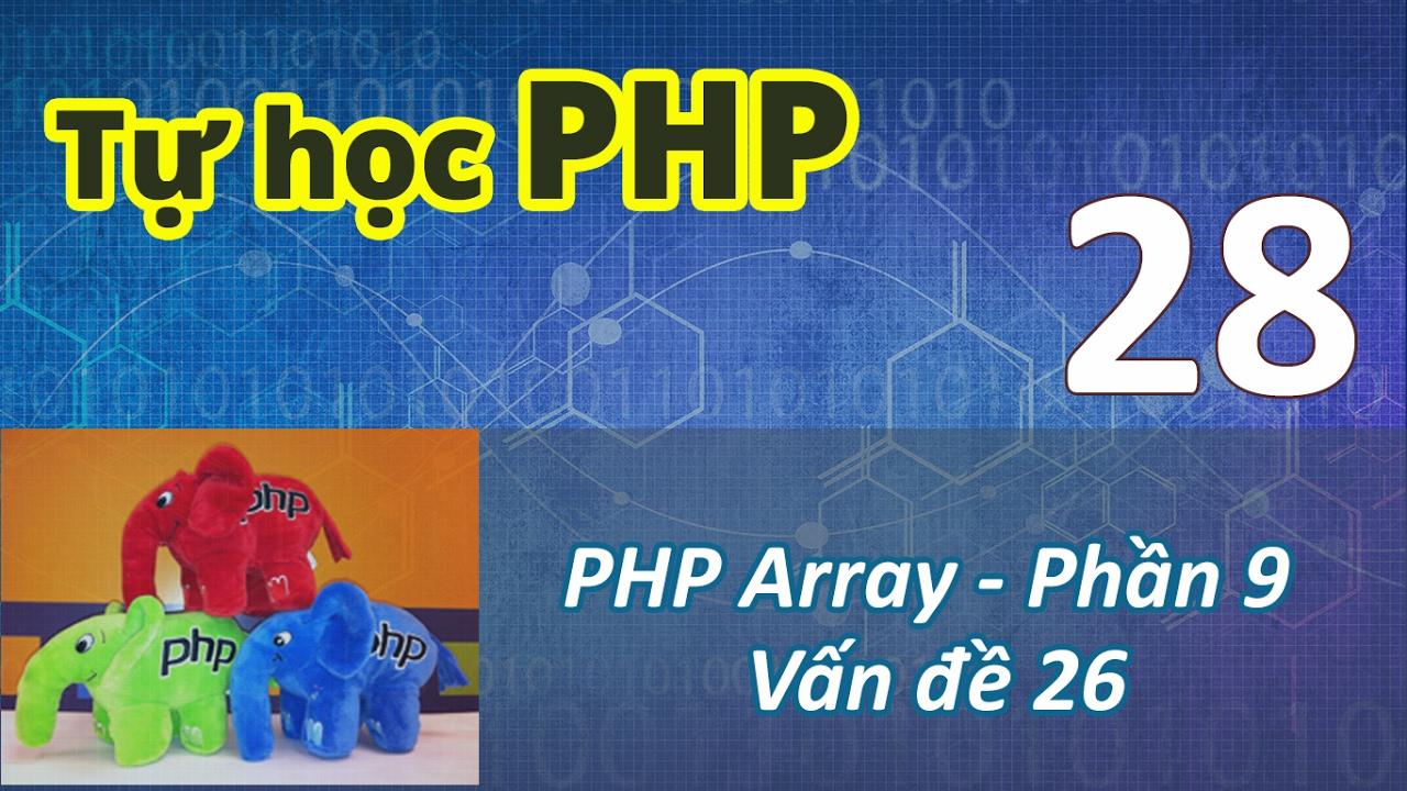 Tự học PHP - 28 PHP Array - 09 Vấn đề 26