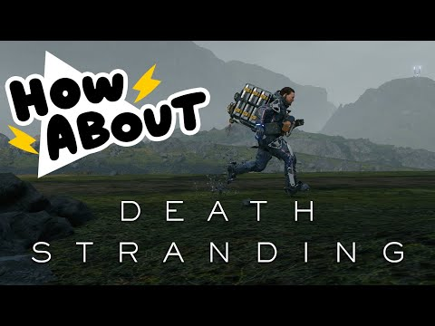 Death Stranding: Walk the Walk the Walk || HOW ABOUT THIS GAME?