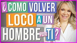 Gambar cover Cómo Volver Loco de Amor a un Hombre | Qué hacer para que se Obsesione Contigo