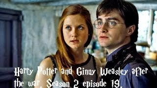 Harry Potter and Ginny Wealsey after the war season 2 episode 19