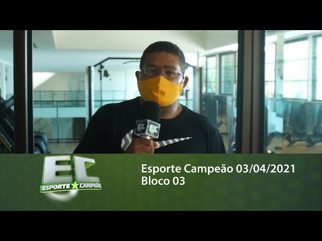 Esporte Campeão 03/04/2021 - Bloco 03