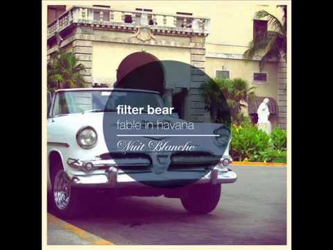 Filter Bear - Fable In Havana [Chill Out | Nuit Blanche]