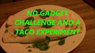 NO GADGET CHALLENGE AND A TACO EXPERIMENT