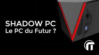 Shadow PC : le PC gamer du futur ? | découverte et interview