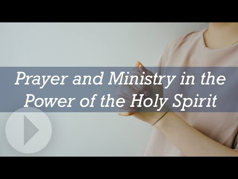 Prayer and Ministry in the Power of the Holy Spirit - Wayne Grudem