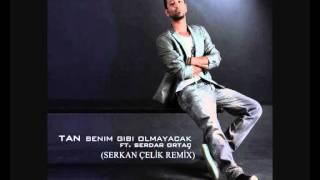 TAN TAŞÇI feat.SERDAR ORTAÇ-BENİM GİBİ OLMAYACAK(SERKAN ÇELİK REMİX)