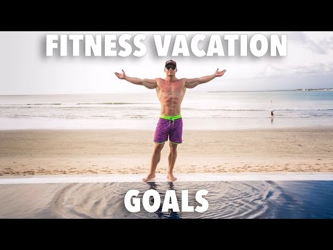 FITNESS VACATION GOALS!!