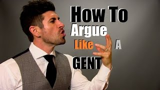 How To Argue Like A Gentleman | 9 Arguing Tips