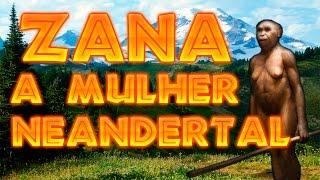 42 - Zana, a Mulher Neandertal