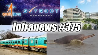 Infranews #375-ISRO + SKYROOT, Private Rail Coaches, Ganga Dolphin Conservation, Mega Investment HYD