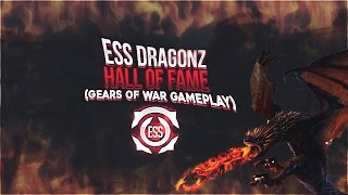 Ess Dragonz - Hall Of Fame  (Gears of war Gameplay)