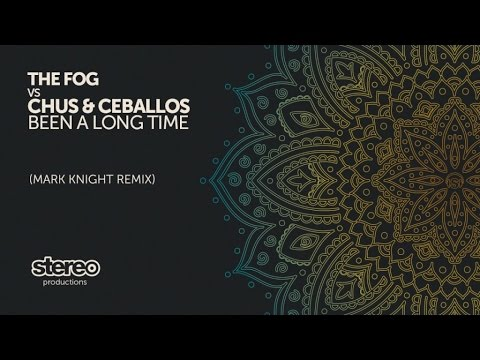 The Fog, Chus & Ceballos - Been A Long Time - Mark Knight Remix