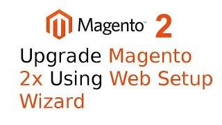 Upgrade/Update Magento 2x Using Web Setup Wizard