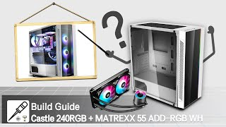 [Build Guide] Castle 240RGB AIO Cooler+ MATREXX 55 ADD-RGB WH Chassis