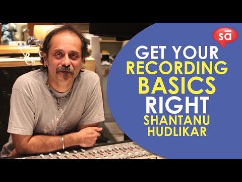 Get your recording basics right | Shantanu Hudlikar || SudeepAudio.com