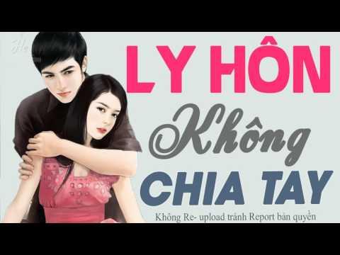Ly Hôn Không Chia Tay - Truyện ngôn tình hay nhất cảm động muốn khóc
