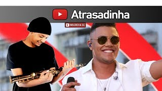 Felipe Araújo - Atrasadinha | Sax Cover