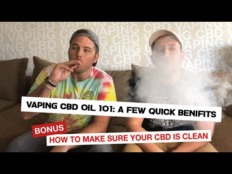 Vaping CBD 101: A few benefits and how to buy CLEAN oil