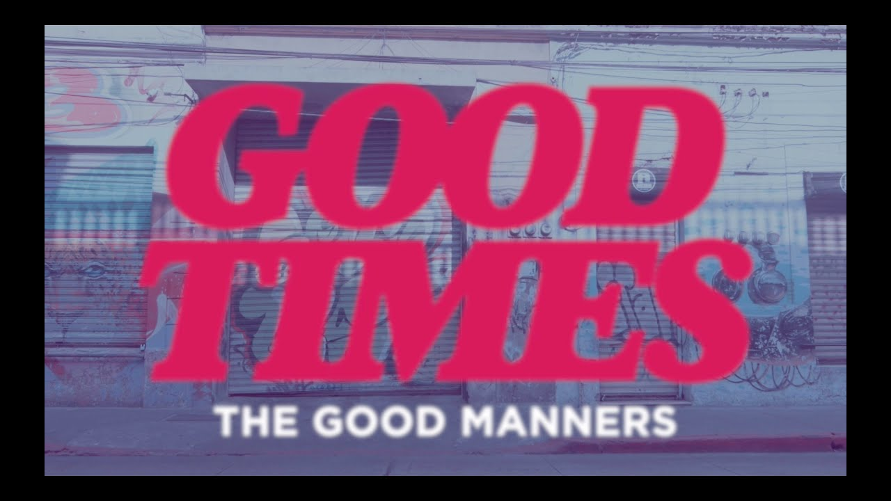The Good Manners - Good Times (Official Video)
