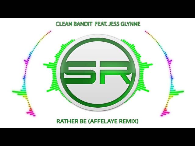 Rather Be (Affelaye Remix) - Clean Bandit Feat  Jess Glynne