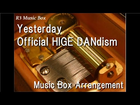 """Yesterday/Official HIGE DANdism [Music Box] (Anime Film """"HELLO WORLD"""" Theme Song)"""