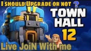 TH12 Upgrade or Not [[Clash of Clans Stream ]] LIVE BASE review