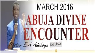 Pastor E.A Adeboye Sermon @ MARCH 2016_ ABUJA DIVINE ENCOUNTER