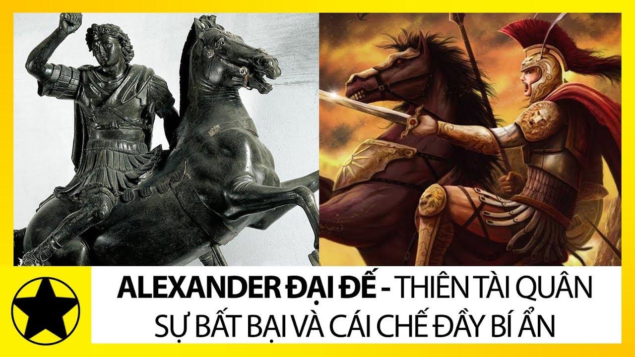 Alexander Đại Đế - Thiên Tài Quân Sự Bách Chiến Bách Thắng Và Cái Chết Bí Ẩn Không Lời Giải Đáp
