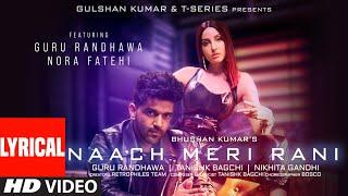 Naach Meri Rani (LYRICAL) Guru Randhawa Feat. Nora Fatehi  Tanishk Bagchi, Nikhita Gandhi  Bhushan K