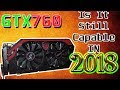 GTX 760 : Is It Still Capable In 2018?