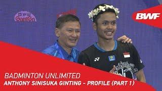 Badminton Unlimited 2019   Anthony Sinisuka Ginting - Profile (Part 1)   BWF 2019