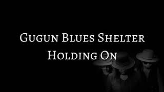 Gugun Blues Shelter - Holding On (LYRICS)