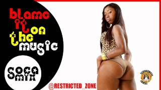 Blame It On The Music (Soca Mix) Restricted Zone