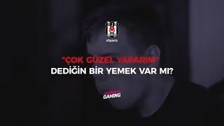 Beşiktaş eSports   Çok Güzel Yaparım Dediğin Bir Yemek Var mı?