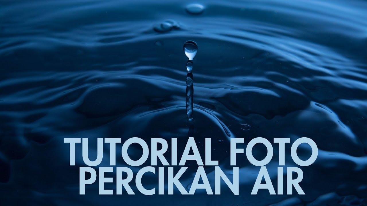 Tutorial Foto Percikan Air