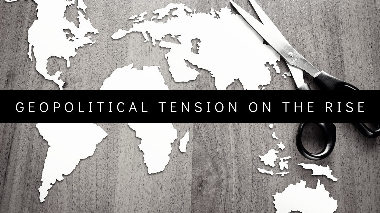 recent rising geopolitical tensions - 1280×720