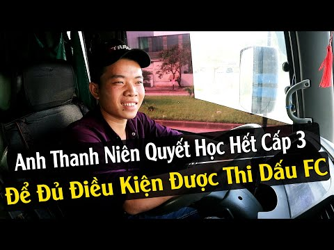 Anh Thanh Niên Quyết Học Hết Cấp 3 Để Đủ Điều Kiện Thi Bằng Lái Đầu Kéo FC