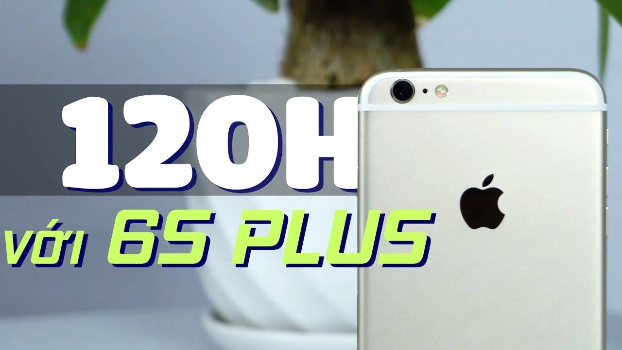 120h với iPhone 6s Plus: Xứng đáng là iPhone HOT nhất 2018?