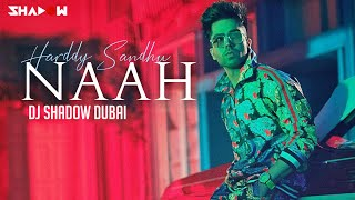 Harrdy Sandhu - Naah | DJ Shadow Dubai Remix | Full Video
