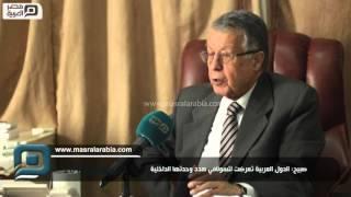 مصر العربية | صبيح: الدول العربية تعرضت لتسونامي هدد وحدتها الداخلية