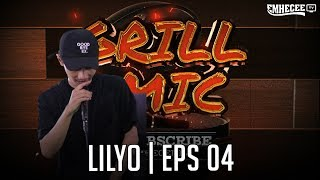GRILLMIC - EPISODE 04 | Lilyo