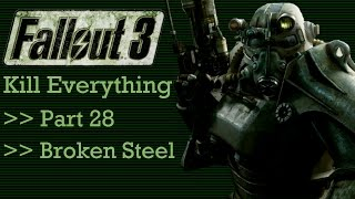 Fallout 3: Kill Everything - Part 28 - Broken Steel
