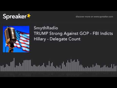 TRUMP Strong Against GOP - FBI Indicts Hillary - Delegate Count (part 10 of 13)