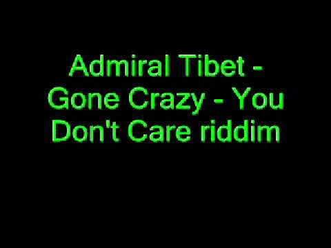 Admiral Tibet - Gone Crazy - You Don't Care riddim